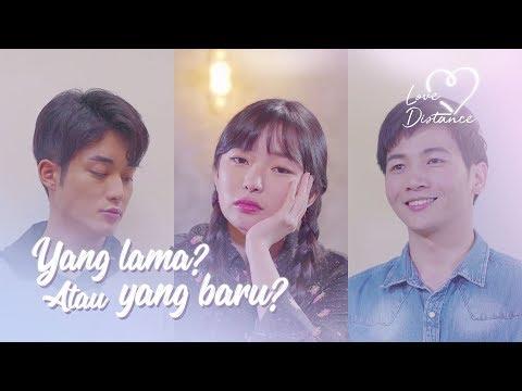 [Love Distance] EPS 2: YANG LAMA ATAU YANG BARU?