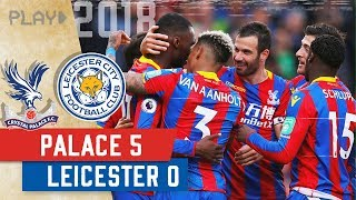 Crystal Palace v Leicester City | Biggest Ever Premier League Win