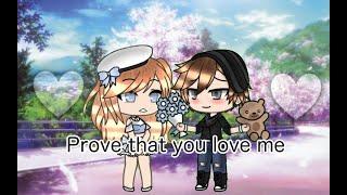 Prove that you love me GLMM Gacha life