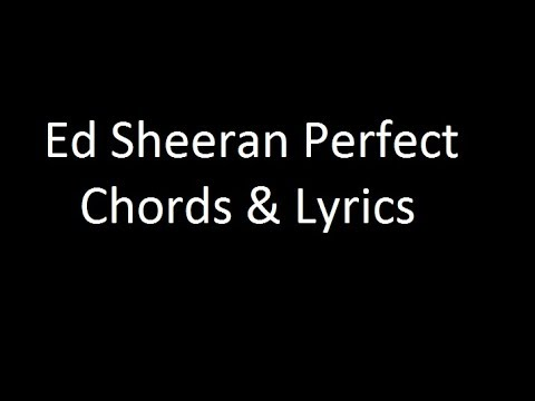 Ed Sheeran Perfect Chords Lyrics Youtube
