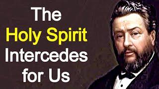 the holy spirits intercession charles spurgeon christian audio sermons