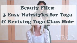 3 Easy Hairstyles for Yoga Class & How to Revive Yoga Class Hair