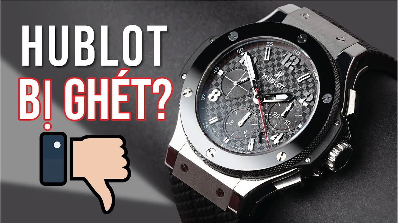 Tại sao Hublot là thương hiệu đồng hồ xa xỉ bị ghét nhất? I Why Hublot Is Hated?