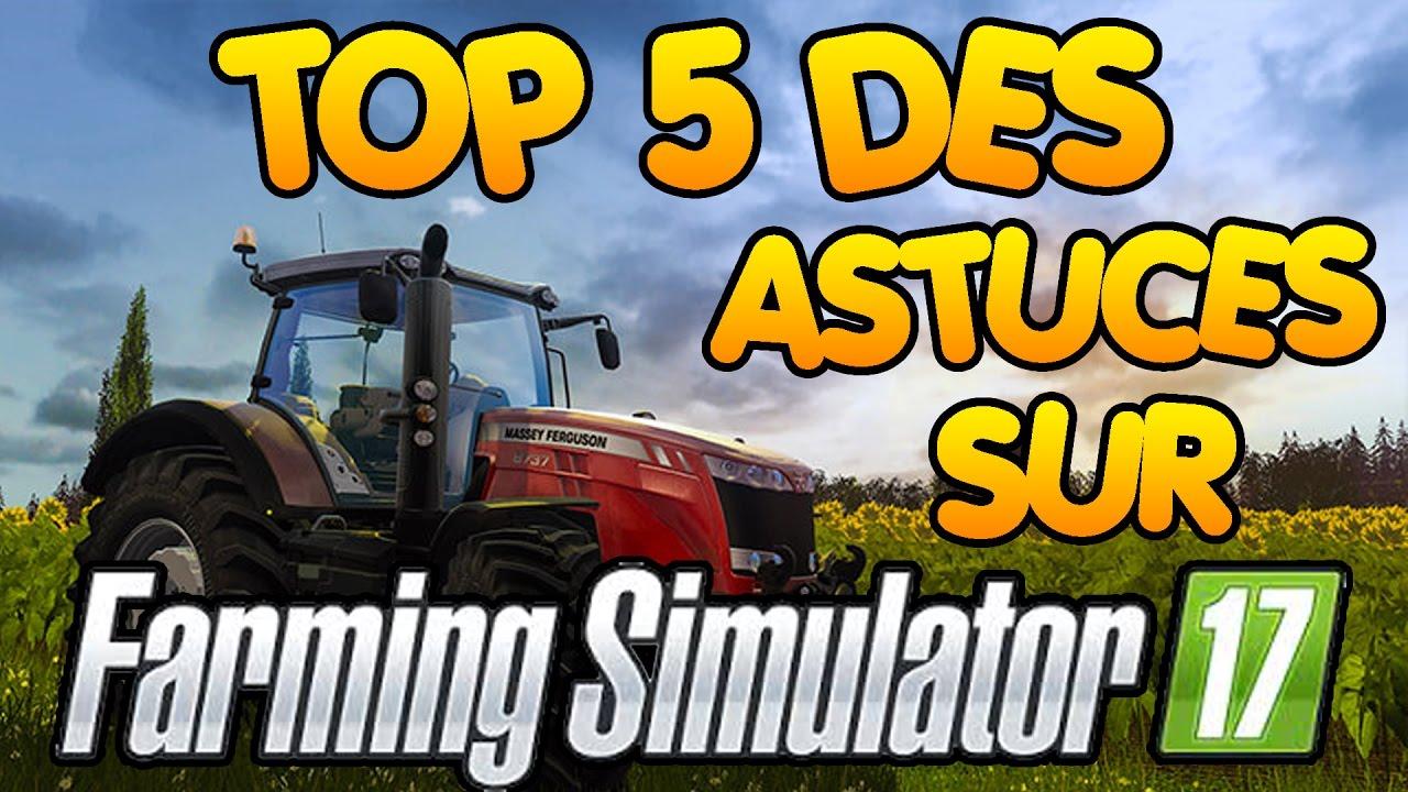 Astuce farming simulator 2017 top 5 astuces