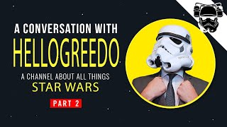 A conversation with HelloGreedo, Star Wars YouTuber - Part 2