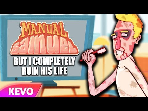 Manual Samuel but I completely ruin his life