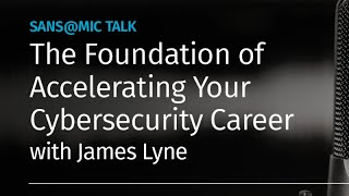 The Foundation of Accelerating your Cybersecurity Career - SANS@Mic Keynote w/ James Lyne
