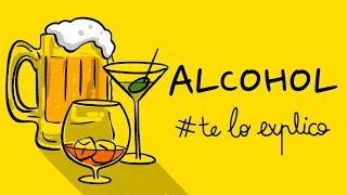 TODO LO QUE NECESITAS SABER SOBRE EL ALCOHOL | #TELOEXPLICO