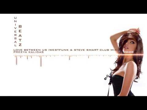 Preeya Kalidas   Love Between Us Westfunk & Steve Smart Club Mix