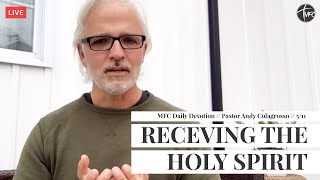 MFC Daily Devotion 5/11 // Receiving The Holy Spirit // Pastor Andy Colagrosso