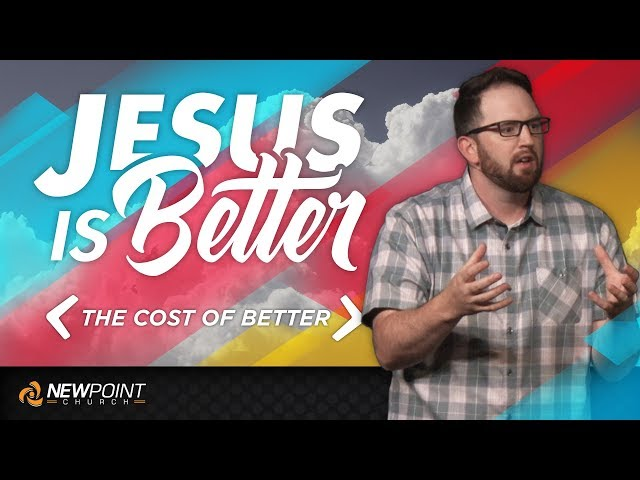 The Cost of Better | Jesus is Better [ New Point Church ]