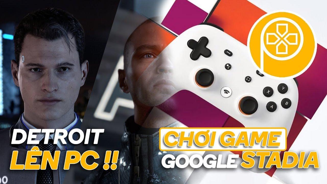 Phê Game News #19: Game của QUANTIC DREAM lên PC   Chơi game trên mây với Google STADIA