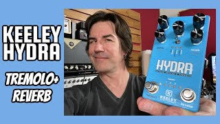 3 TYPES OF TREMOLO AND REVERB, ONE PEDAL - KEELEY HYDRA