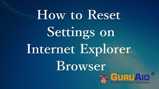 How to Reset Settings on Internet Explorer - GuruAid