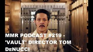MMR Podcast #219 - Vault Director Tom DeNucci