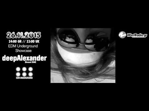 deepAlexander  @ EDM Underground Showcase 26 Noe 2015   www westradio gr    Free Download