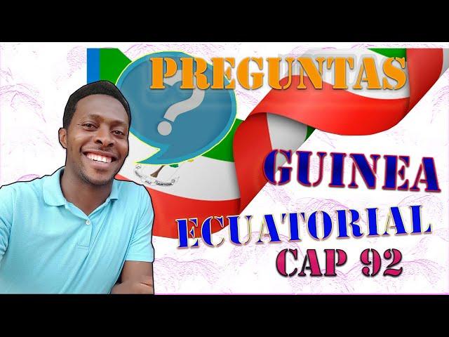 PREGUNTAS SOBRE GUINEA ECUATORIAL- capítulo 92