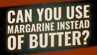 Can you use margarine instead of butter?