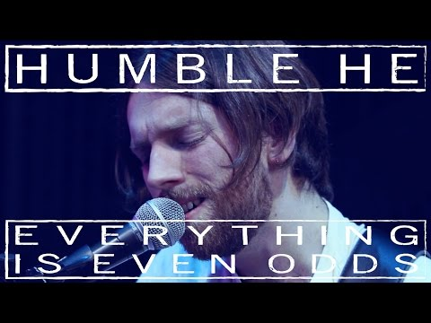 Humble He - Everything Is Even Odds