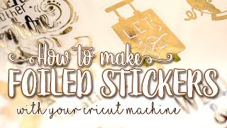 How To Make Stickers With Your Cricut - Clear Foiled Version