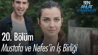Mustafa ve Nefes'in iş birliği - Sen Anlat Karadeniz 20. Bölüm