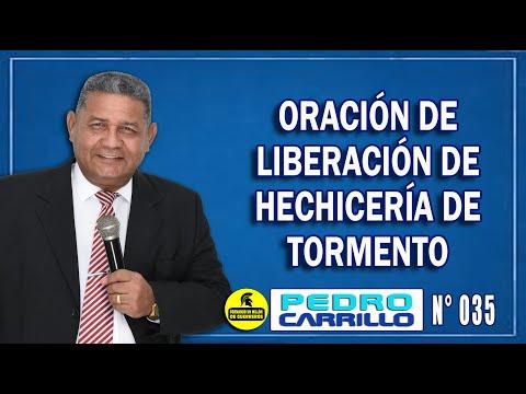 """N° 035 """"Oración de liberación de hechicería de tormento"""" Pastor Pedro Carrillo"""