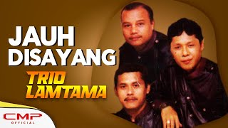 Trio Lamtama - Jauh Disayang (Official Lyric Video)