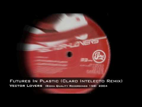 Vector Lovers - Futures In Plastic (Claro Intelecto Remix)