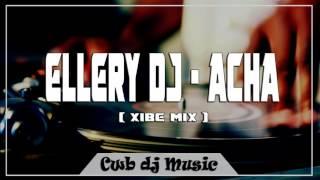 Ellery Dj - Acha ( Xibe Mix )