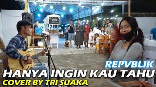 HANYA INGIN KAU TAHU - REPVBLIK (LIRIK) COVER BY TRI SUAKA