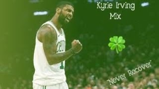 """Kyrie Irving Mix ~ """"Never Recover"""" ft Lil Baby"""