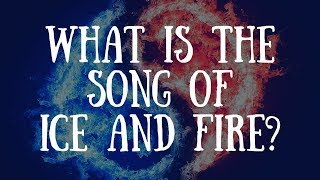Game of Thrones Mysteries, Myths and Motives What is the Song of Ice and Fire?