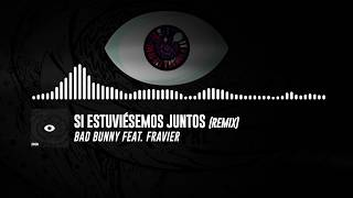 Bad Bunny - Si Estuviésemos Juntos (feat. Fravier) Remix   X 100PRE