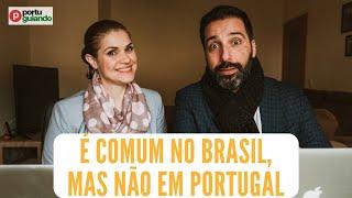 É comum no Brasil, mas não em Portugal