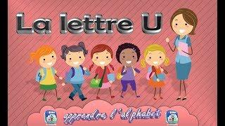 La lettre U - apprendre l'alphabet - Français Maternelle - pour enfants - 2017