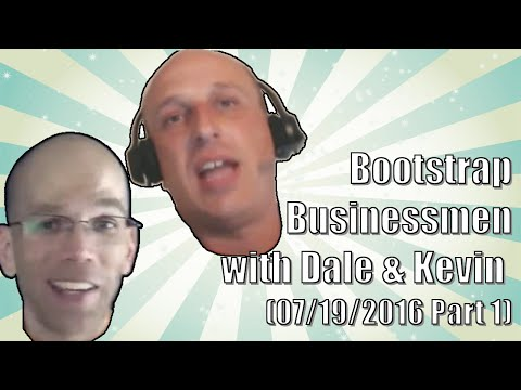 Bootstrap Businessmen with Dale & Kevin (07/19/2016 Part 1)