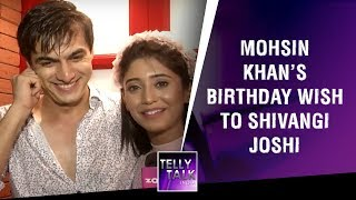 Mohsin Khan Aka Kartik's Funny Birthday Wish To Shivangi Joshi Will Make You Go LOL