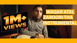 Zaroori Tha instrumental (RABAB) By WAQAR ATAL   |  ARMAN KHAN ACHAKZAI