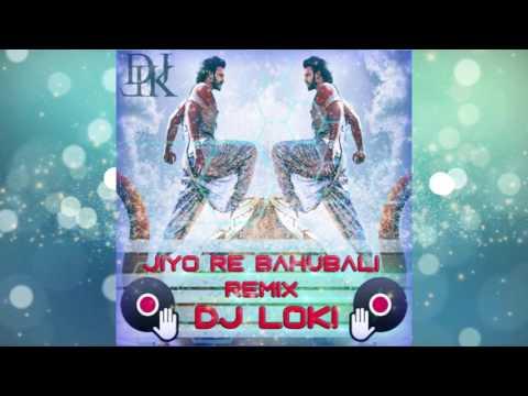 Jiyo Re Bahubali Remix (Dj Loki) Bahubali 2 - YouTube