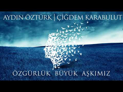 Aydın Öztürk | Çiğdem Karabulut - Özgürlük Büyük Aşkımız [ Official Audio © 2018 İber Prodüksiyon ]