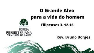 O Grande Alvo para a Vida do Homem - Fp 3.12-16   Rev. Bruno Borges