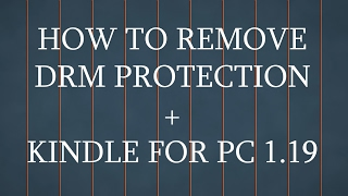 how to remove drm protection my kindle for pc 1 19 azw and kfx files