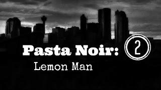 """Pasta Noir: Lemon Man "" Creepypasta (Part 2 of 12) | Let"