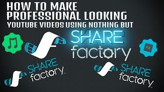 How to Make Professional Looking YouTube Videos w/SHAREfactory