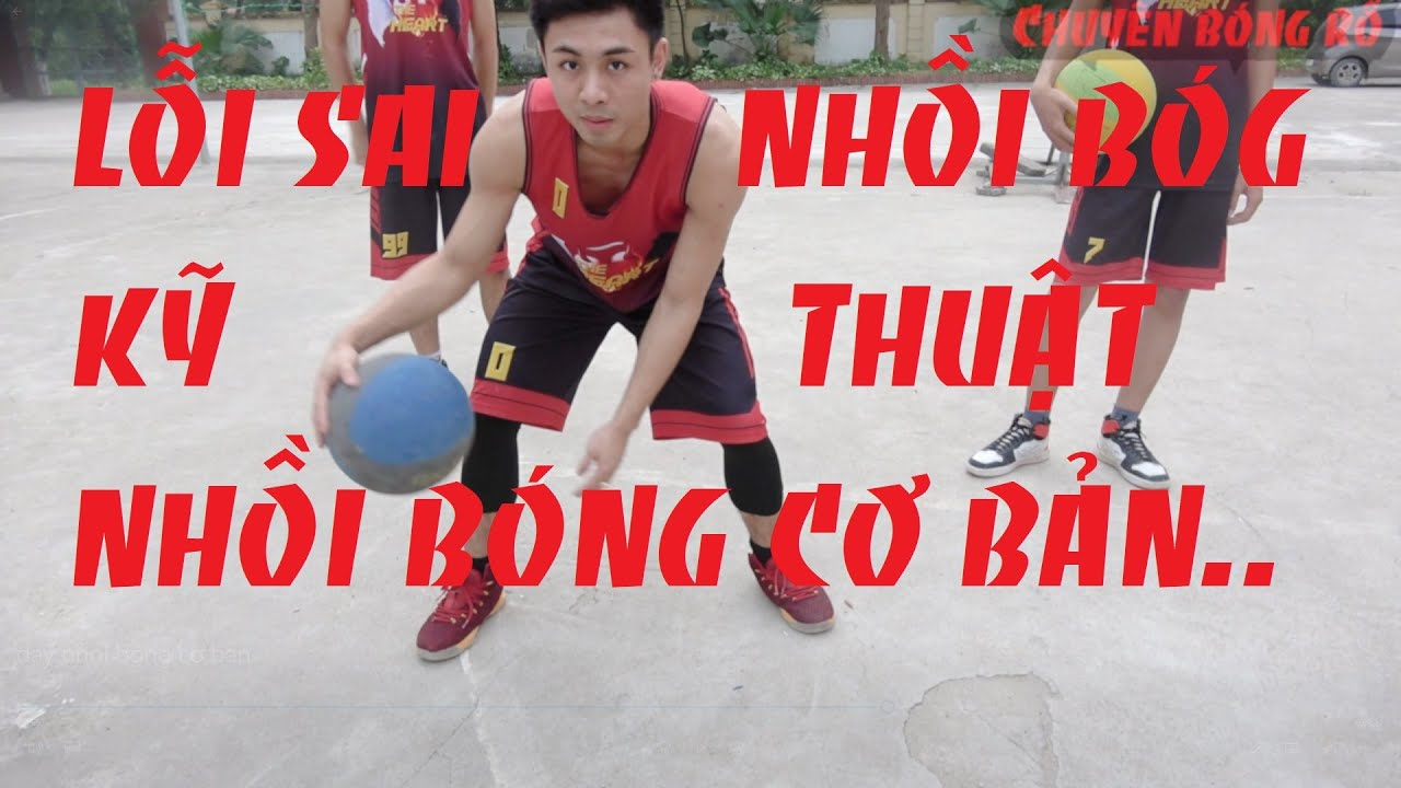 vlog 2 : Nhồi bóng cơ bản- những sai lầm khi nhồi bóng [Dạy bóng rổ]
