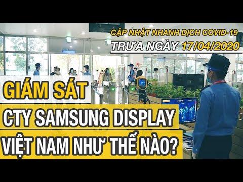 Cập nhật tình hình dịch COVID TRƯA ngày 17 tháng 4 | Giám sát công ty Samsung Display Việt Nam