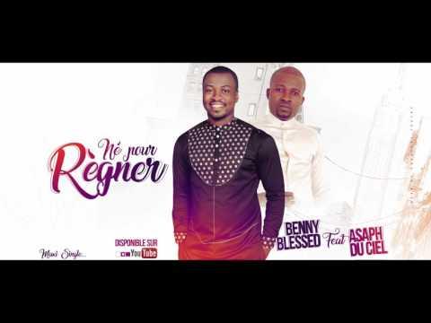 Benny Blessed feat. Asaph du Ciel - Né pour Règner (Son officiel)