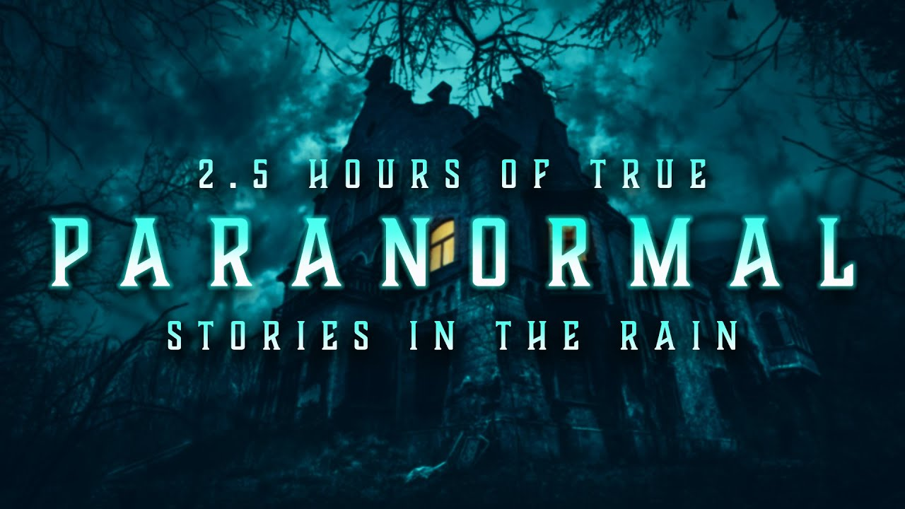 2.5 Hours of TRUE Paranormal Stories in the Rain | Mega Comp | Raven Reads