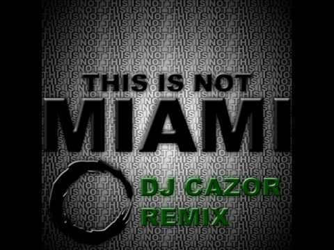 DJ Cazor - This Is Not Miami