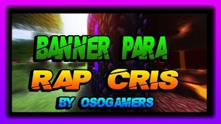 Banner Para Rap Cris [] Banner #11 [] By OsoGamers []